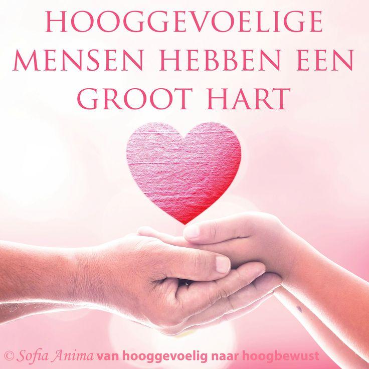 Hooggevoelige mensen hebben een groot hart. Sofia Anima, praktijk voor hooggevoelige mensen www.sofia-anima.nl