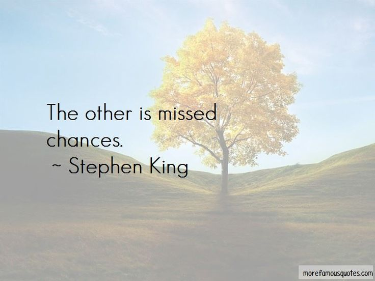 Quotes About Missed Chances Top 28 Missed Chances Quotes From Chance Quotes Famous Author Quotes Quotes