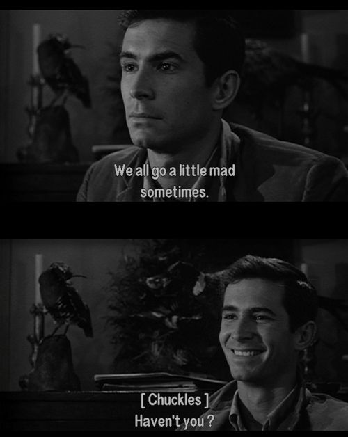 Norman bates not his other personality is a confused hurt little boy who can be sweet snd caring funny and damaged but his mother hurt him giving him his mommy persona where he blacks out and becomes a cruel malicuos persob