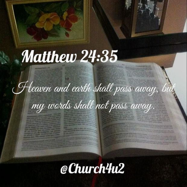 "Matthew 24-35 Heaven and earth shall pass away but my words shall not pass away.  via Instagram http://ift.tt/2do8vWg  Filed under: Bible Verse Picture Tagged: Bible Bible Verse Bible Verse Picture but my words shall not pass away."" Matthew 24-35 ""Heaven and earth shall pass away Pic Picture Verse         #KingJamesVersion #KingJamesBible #KJVBible #KJV #Bible #BibleVerse #BibleVerseImage #BibleVersePic #Verse #BibleVersePicture #Picture #Pic #Image #KJVBibleVerse #DailyBibleVerse"