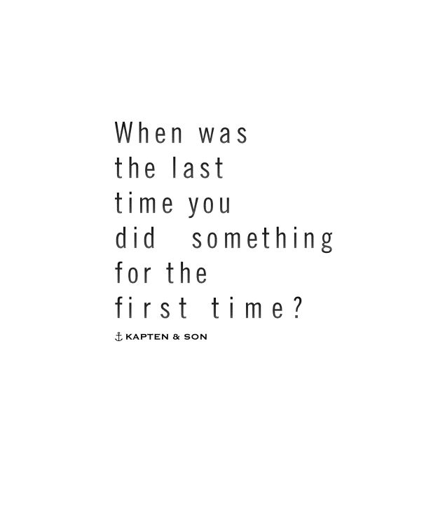 When was the last time you did something for the first time? | quote