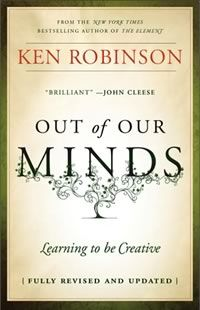 Out of Our Minds: Learning to be Creative by Ken Robinson