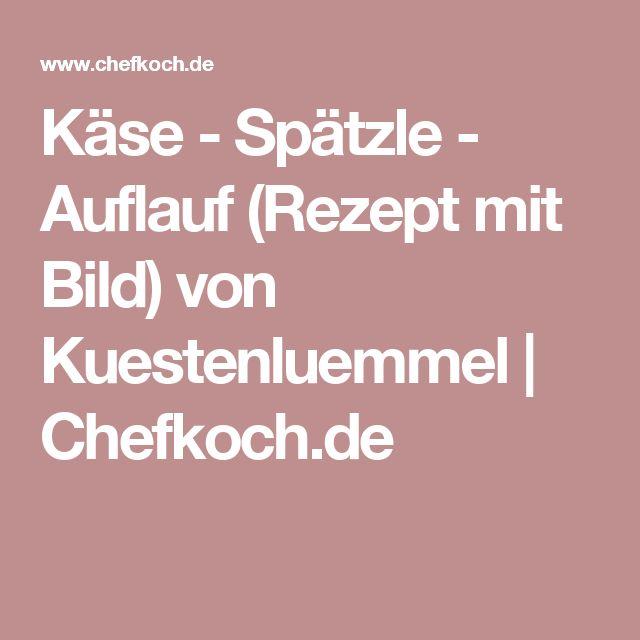 Käse - Spätzle - Auflauf (Rezept mit Bild) von Kuestenluemmel | Chefkoch.de