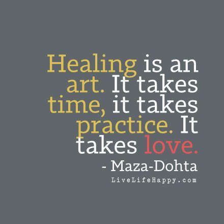 Healing is an art. It takes time, it takes practice. It