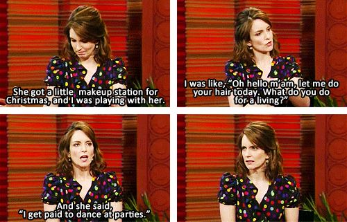 Tina Fey Talking About Her Daughter Alice on the TODAY Show...my daughter wanted a new pair of boots and when i asked her how she was going to get the money she told me she would dance for it. oh the things a 3 year old says.