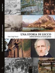 Gianluigi Daccò - Una storia di Lecco. Dall'età del bronzo al mondo globale