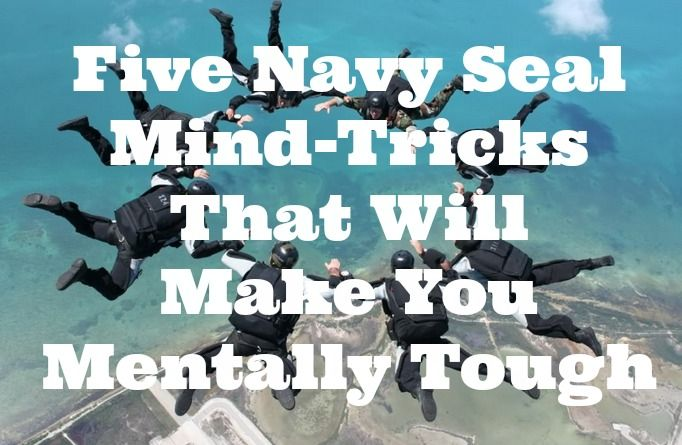 "Mental Toughness from navy seals - 1. Up the ante 2.Acknowledge/Accept/Adapt/Act 3. Visualizing 4. Recite a Mantra: ""Not dead, can´t quit"" 5. Focus"