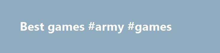 Best games #army #games http://game.remmont.com/best-games-army-games/  Die richtigen Browsergames für den richtigen Spieler Willst Du bei FARMERAMA verrückte Tiere züchten oder lieber bei Skyrama Flugzeuge quer durch die Online Games Welt schicken? Nicht genug Action für Dich? Dann übernimm das Steuer bei Seafight und Pirate Storm oder flieg gleich ins Browsergames All mit Battlestar Galactica Online und DarkOrbit. Für echte Browsergames…