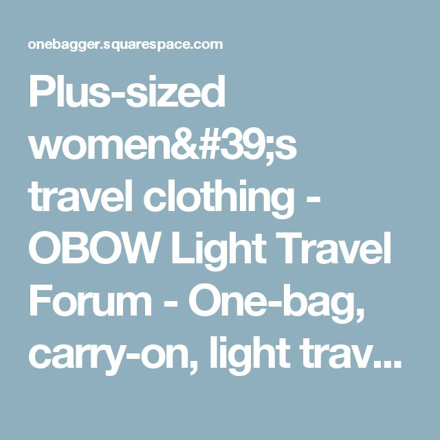 Plus-sized women's travelclothing - OBOW Light Travel Forum - One-bag, carry-on, light travel tips, techniques, and gear