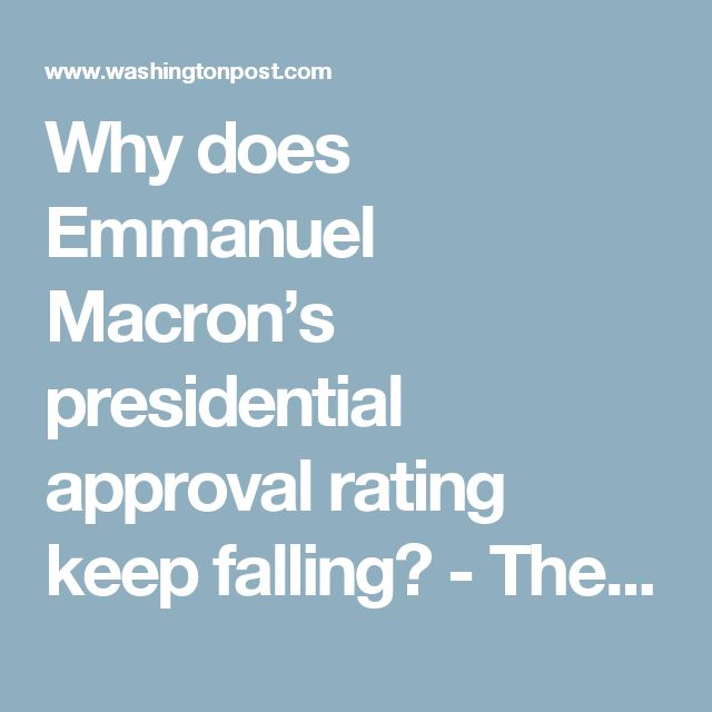 Why does Emmanuel Macron's presidential approval rating keep falling? - The Washington Post