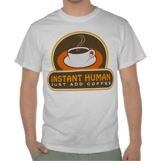 """Instant Human Just Add Coffee Mens T-Shirts or Tee by sunnymars  View more T-Shirts    This cool, cute, trendy, modern, stylish funny """"Instant Human Just Add Coffee mens t-shirt or tee features a cool vector illustration of a cup of coffee. Customize it by adding your own text to it or buy it as is."""