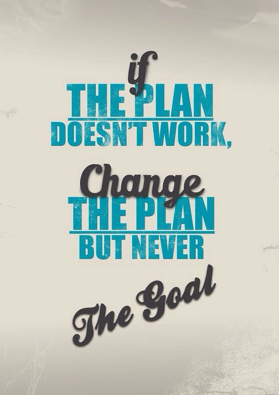 If the plan doesn't work, change the plan but never the goal. #wisdom #quote