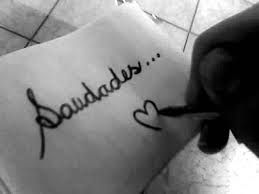 """A beautiful word that means so much: """"Saudade is a Portuguese and Galician word that has no direct translation in English. It describes a deep emotional state of nostalgic or deeply melancholic longing for an absent something or someone that one loves."""" (http://en.wikipedia.org/wiki/Saudade)"""