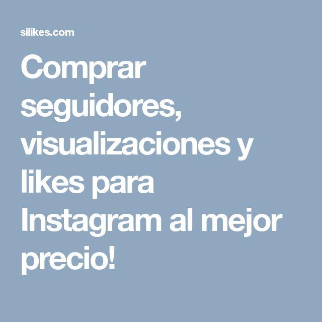 Comprar seguidores, visualizaciones y likes para Instagram al mejor precio!