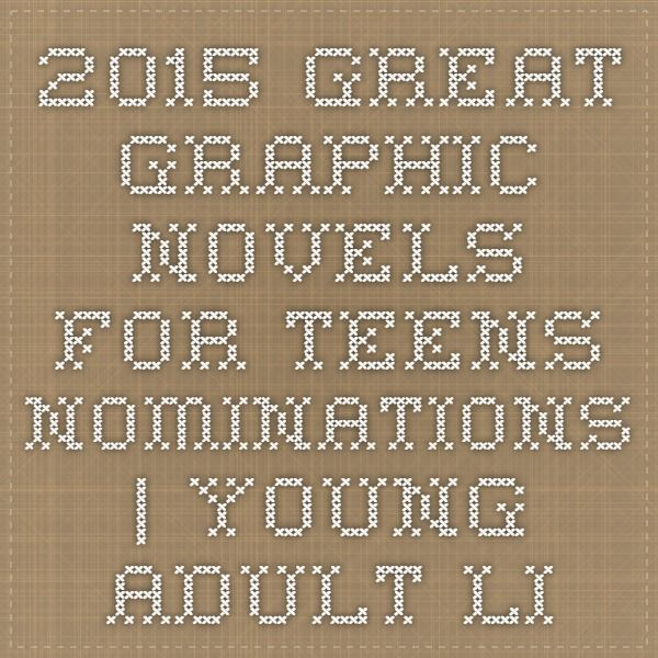 Check out the 2015 Great Graphic Novels for Teens Nominations | Young Adult Library Services Association (YALSA)