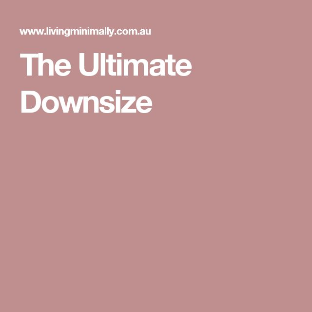 The Ultimate Downsize