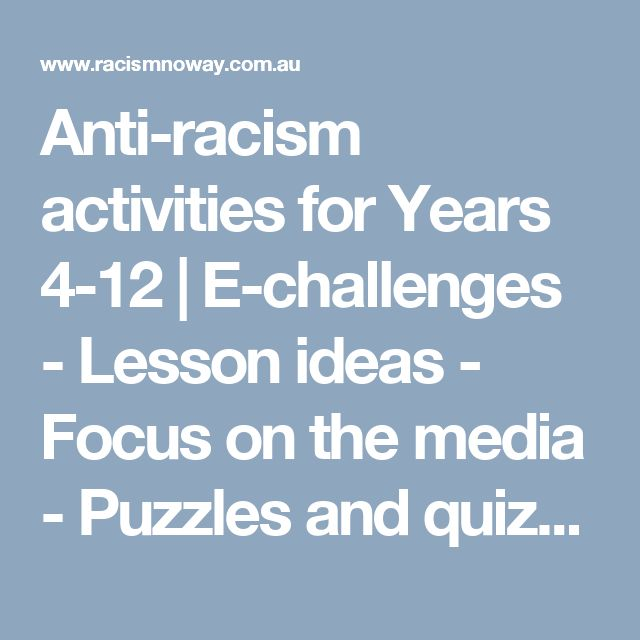 Anti-racism activities for Years 4-12 | E-challenges - Lesson ideas - Focus on the media - Puzzles and quizzes - Comics