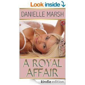 http://www.amazon.com/Royal-Affair-Danielle-Marsh-ebook/dp/B00CLG8ZOY/ref=sr_1_2?s=digital-text&ie=UTF8&qid=1394146319&sr=1-2
