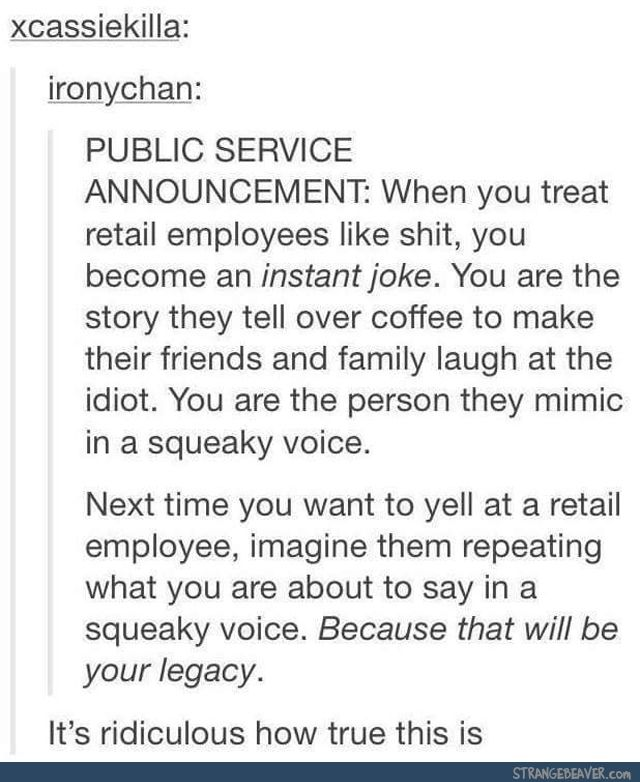 Having worked retail for four years, I can attest to the accuracy of this statement!
