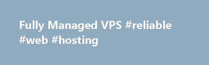 """Fully Managed VPS #reliable #web #hosting http://vds.nef2.com/fully-managed-vps-reliable-web-hosting/  #vps hosting uk # Virtual private servers Your questions, our answers When should I move to a virtual server? If you're outgrowing your web hosting or simply want more control, a managed or fully managed VPS (Virtual Private Server) is the next logical choice for your hosting needs. It gives you more freedom with root … Continue reading """"Fully Managed VPS #reliable #web #hosting"""""""