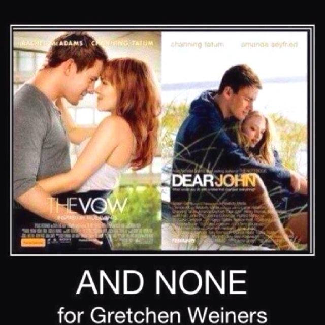 Hahahaha I feel bad for Gretchen Weiners!