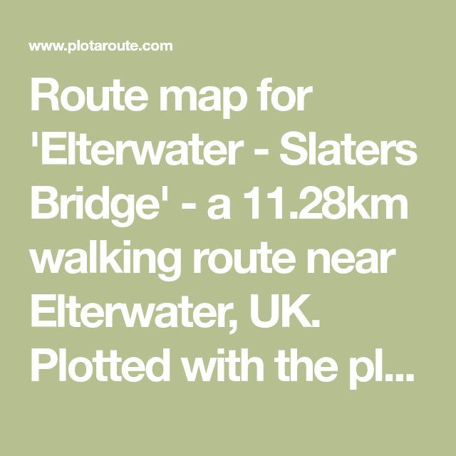 Route map for 'Elterwater - Slaters Bridge' - a 11.28km walking route near Elterwater, UK. Plotted with the plotaroute.com route planner.