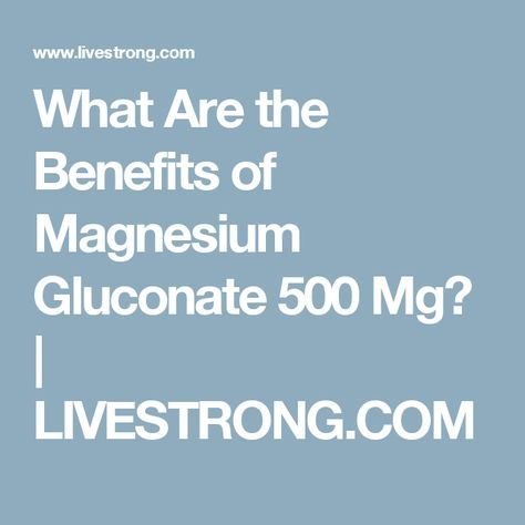 What Are the Benefits of Magnesium Gluconate 500 Mg? | LIVESTRONG.COM