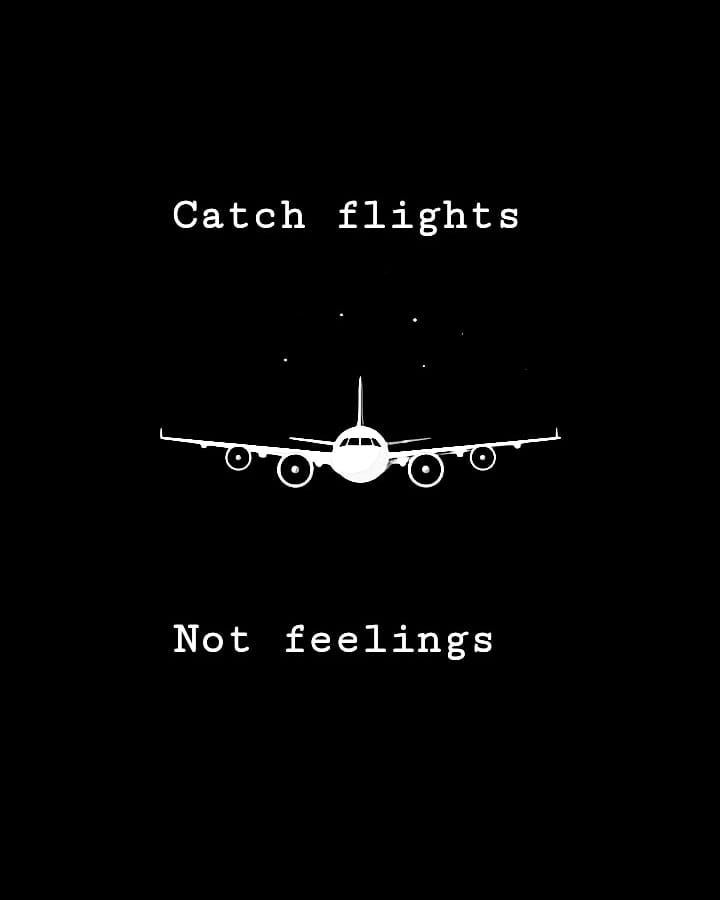 Catch Flights Not Feelings Ready To Take Off Take Flights To Your Dreams Quotes Succ Flight Attendant Quotes Flight Quotes Aviation Quotes