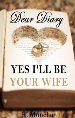 "Read ""Dear Diary... Yes I'll Be Your Wife"" #wattpad #story"