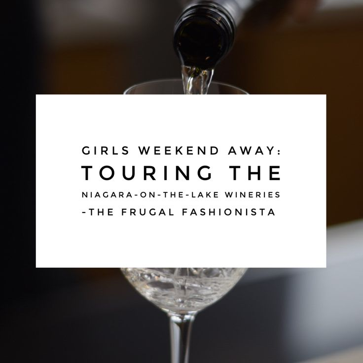 Girls Weekend Away: Touring the Niagara-on-the-Lake Wineries http://thefrugalfashionistacdn.com/girls-weekend-away-touring-niagara-lake-wineries/