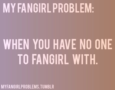 Sometimes happens...There's a difference between a fan and a hardcore fangirl :)