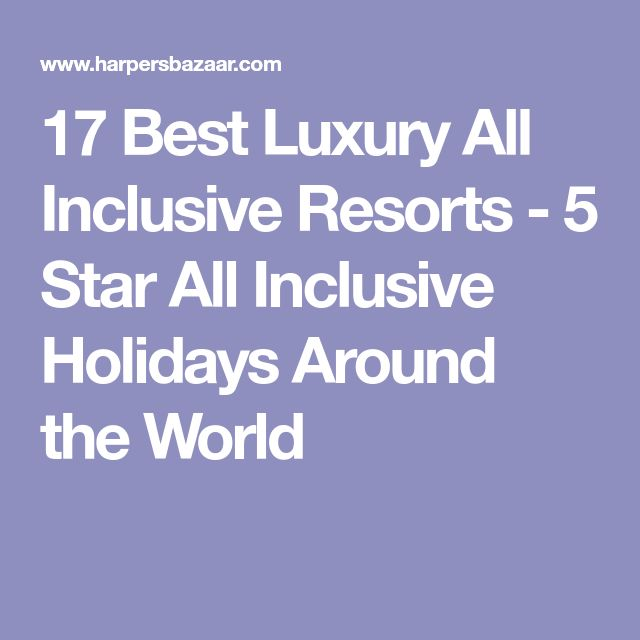 17 Best Luxury All Inclusive Resorts - 5 Star All Inclusive Holidays Around the World