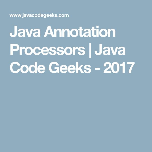 Java Annotation Processors | Java Code Geeks - 2017