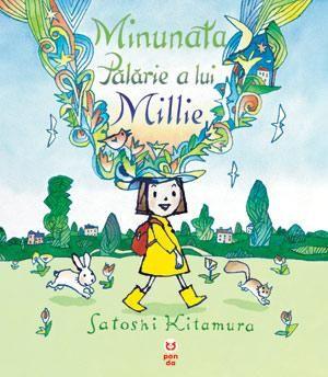 Minunata pălărie a lui Millie - Satoshi Kitamura - Varsta: 2+ pana la 6-7 ani - Cartea a fost nominalizata la premiul Kate Greenaway pentru ilustratie.  Lui Millie îi plac pălăriile din vitrina magazinului, însă nu are bani să-și cumpere una. Vânzătorul are o soluţie pentru ea: nu trebuie decât să și-o imagineze…O minunata poveste de viata.