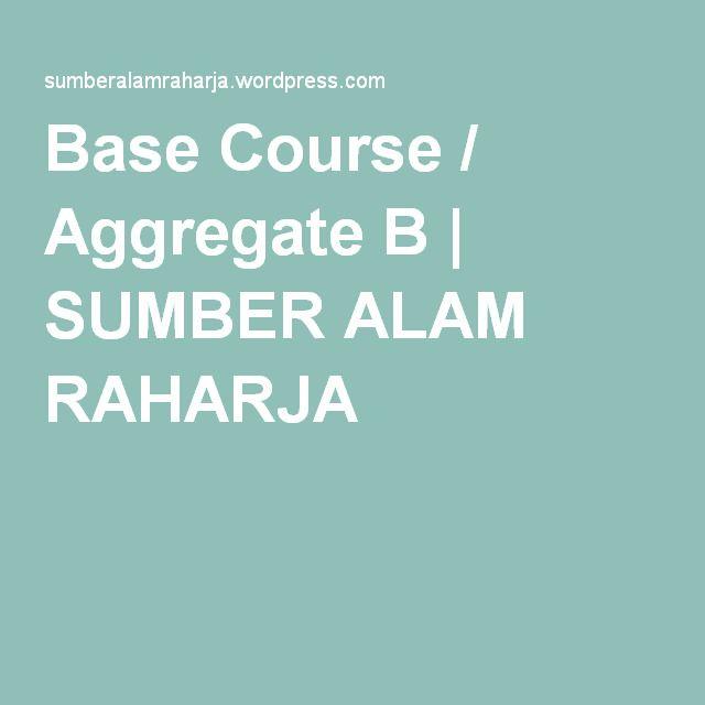 Base Course / Aggregate B   SUMBER ALAM RAHARJA