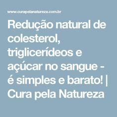 Redução natural de colesterol, triglicerídeos e açúcar no sangue - é simples e barato! | Cura pela Natureza