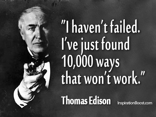 Thomas Edison Show me that giving up is never the answer