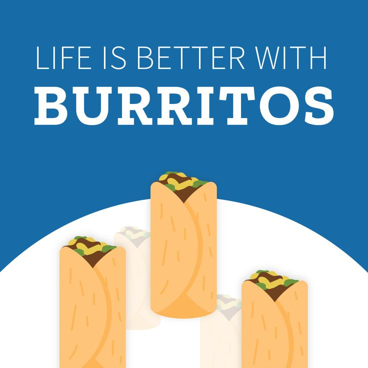 Life is better with #burritos #quote #quoteoftheday #food