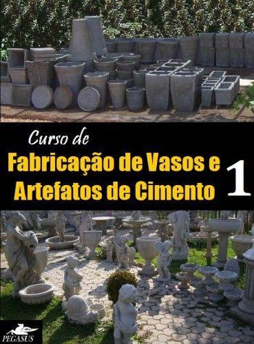 Curso de Fabricação de Vasos e Artefatos de Cimento – Vol. 1