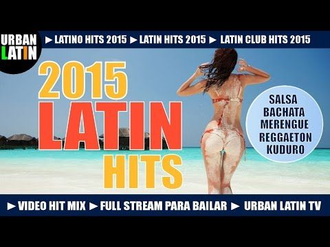 LATIN HITS 2015 ► LATINO DANCE CLUB HITS ► VIDEO HIT MIX ► MERENGUE REGGAETON SALSA BACHATA LATIN - YouTube