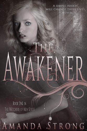 The Awakener Watchers Of Men Book 1 By Amanda Strong