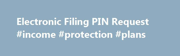 Electronic Filing PIN Request #income #protection #plans http://incom.remmont.com/electronic-filing-pin-request-income-protection-plans/  #efiling of it return # Electronic Filing PIN Request The e-File PIN tool is no longer available. Instead, you will need to use your prior-year adjusted gross income (AGI) or prior-year Self-Select PIN to validate your signature. If you are an extension filer, please plan ahead to locate your 2014 tax return or, if need Continue Reading