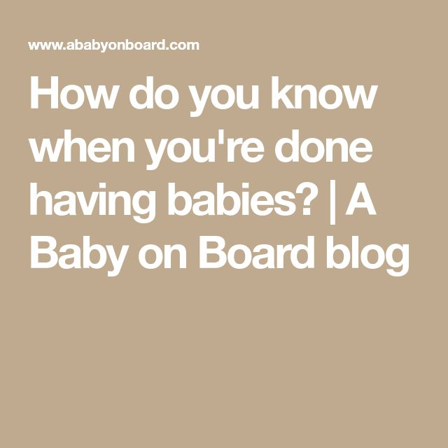 How do you know when you're done having babies? | A Baby on Board blog