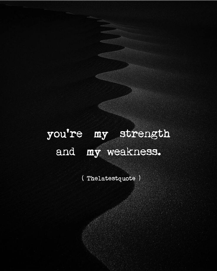 you're my strength and my weakness. . . #thelatestquote #quotesfollow my instagram account (@thelatestquote) for more