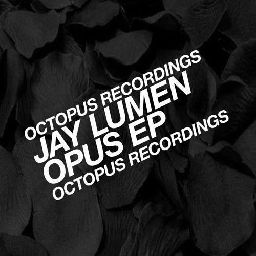 Jay Lumen - Opus (Original Mix) - Octopus Recordings - OCT108 by Sian - Listen to music