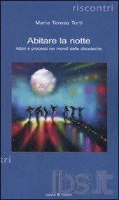 """Letture: """"ABITARE LA NOTTE. Attori e processi nei mondi delle discoteche"""" di Maria Teresa Torti, seconda uscita 2009 Costa & Nolan (collana Riscontri)  ---------------------------- Testo base per comprendere il mondo della notte: com'è nata la discoteca, chi ci vive, come funziona, chi la frequenta e perché, quali sono stati i processi di cambiamento che hanno coinvolto la struttura delle discoteche. Un libro che si rivolge non solo a chi si interessa di culture e linguaggi giovanili ma…"""