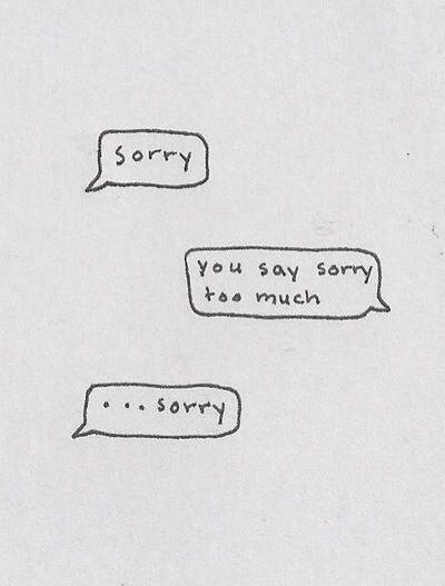 This is literally me with my boyfriend. (im the one saying sorry) lol