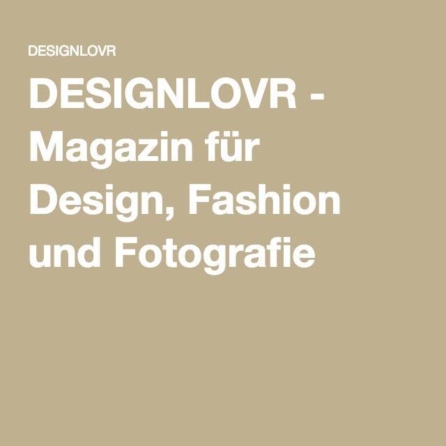 DESIGNLOVR - Magazin für Design, Fashion und Fotografie