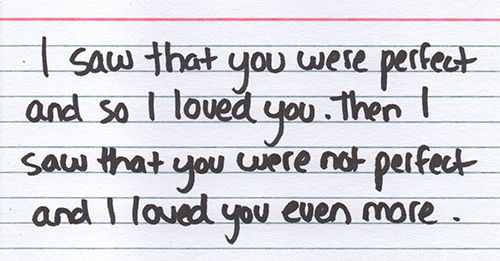 I saw that you were perfect and so I loved you. Then