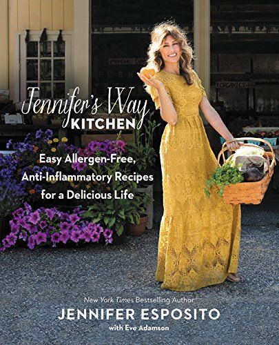 Jennifer's Way Kitchen: Easy Allergen-Free Anti-Inflammatory Recipes For A Delicious Life PDF